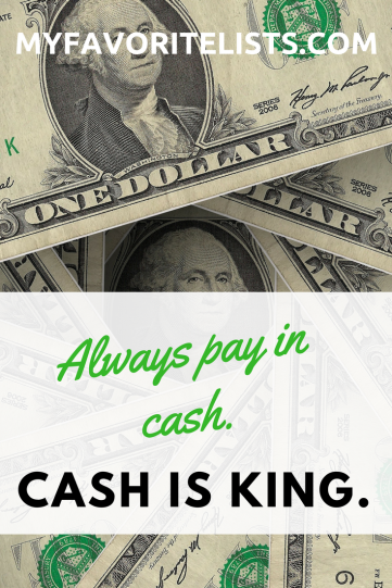 Always pay in cash. Cash is king.