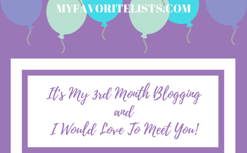 It's My 3rd Month Blogging And I Would Love To Meet You!